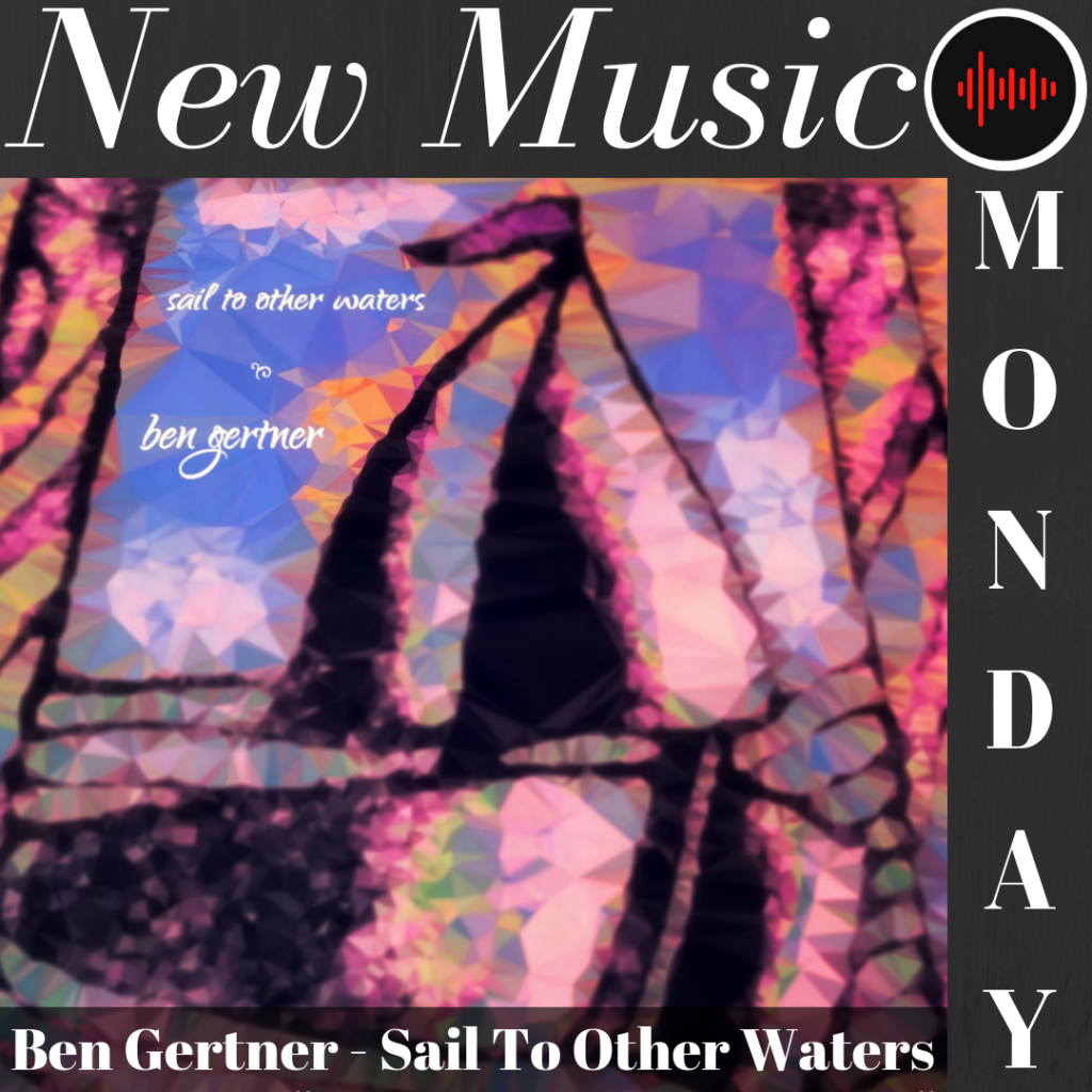 Ben Gertner - Sail To Other Waters